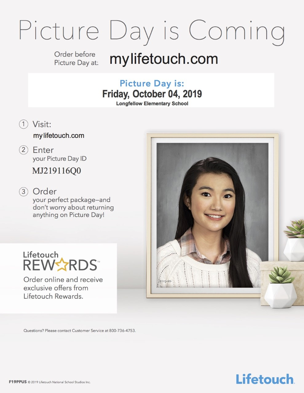 Picture day is Friday, October 4, 2019.  To order your child's pictures online, go to mylifetouch.com and enter ID number Mj219116Q0